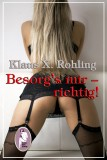 Klaus Rohling: Besorg's mir - richtig!