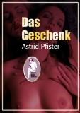 Astrid Pfister: Das Geschenk