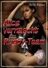 Belle Baiser: Alice vernascht das Rugby-Team